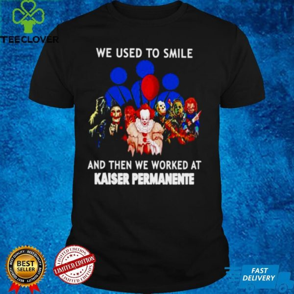 Horror Halloween we used to smile and then we worked at Kaiser Permanente shirt