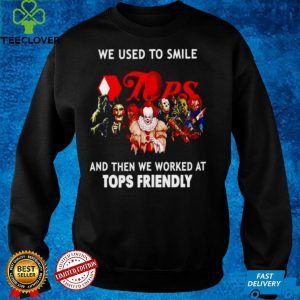 Horror Halloween we used to smile and then we worked at Tops Friendly shirt