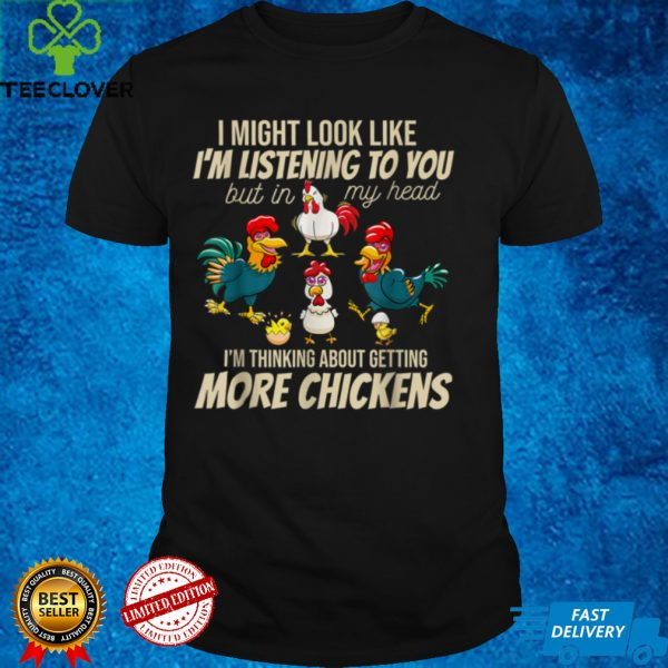 I Am Thinking About Getting More Chickens Funny Farmer T Shirt
