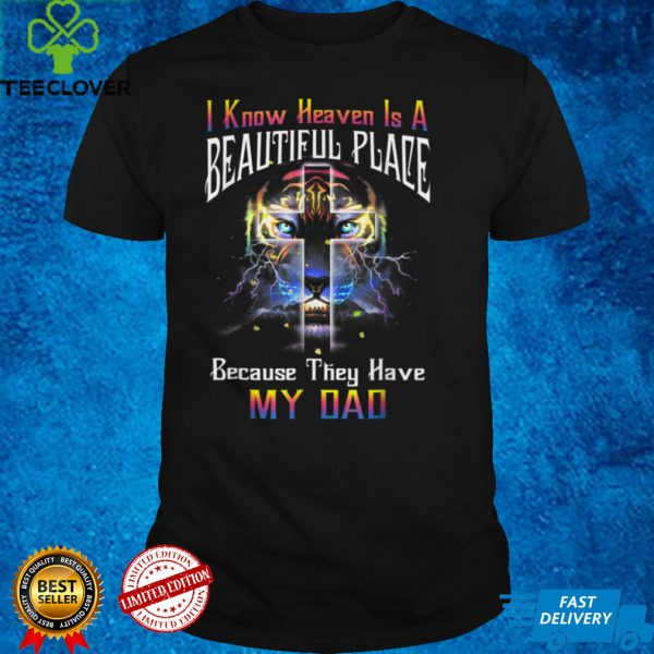 I Know Heaven Is A Beautiful Place Because They Have My Dad T Shirt