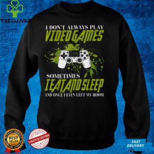 I don't always play video games sometimes i eat add sleep T Shirt