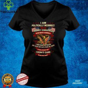 I'm Politically Incorrect I Say Merry Christmas God Bless T Shirt