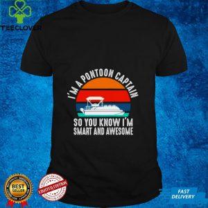 Im a pontoon captain so You know Im smart and Awesome vintage shirt