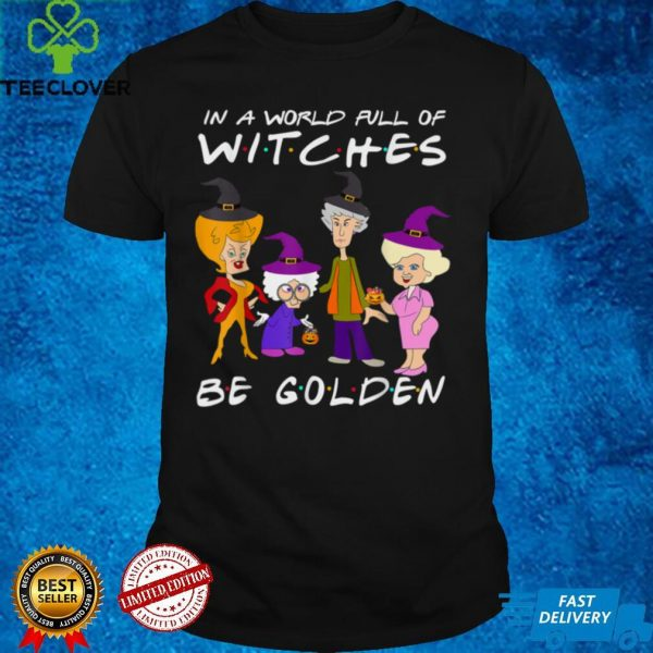 In A World Full Of Witches Be Golden Cute Halloween Custome T Shirt