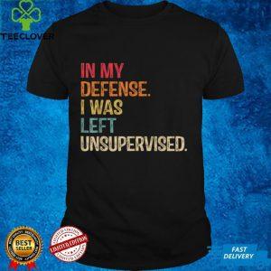 In My Defense I Was Left Unsupervised Men Or Women Vintage T Shirt