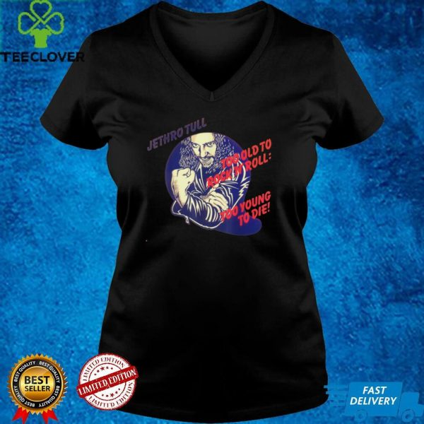Jethroo Tulll Too Old to Rockk and Rolll Too Young to Die T Shirt