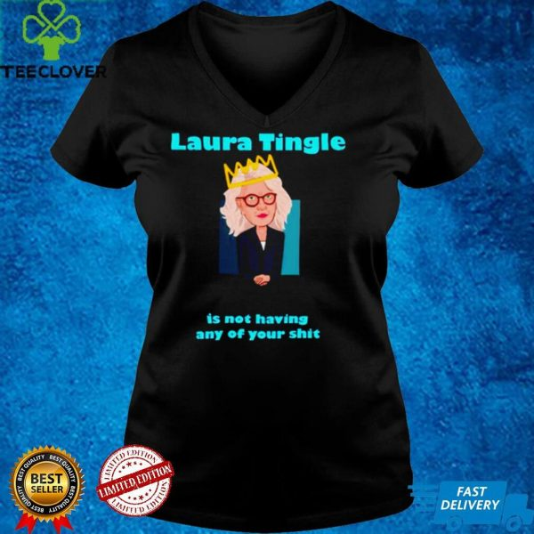 Laura Tingle is not having any of your shit shirt
