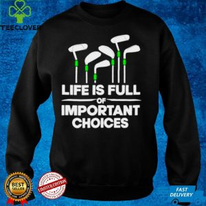 Life is full of important choices golf shirt