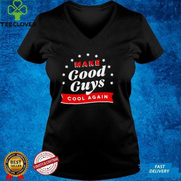 Make good guys cool again shirt