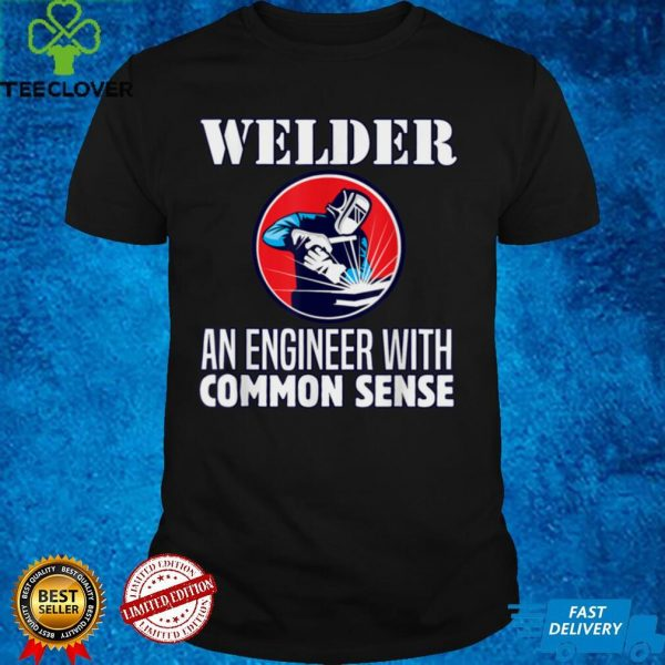 Mens Funny Welder An Engineer with Common Sense Pipeliner Worker T Shirt