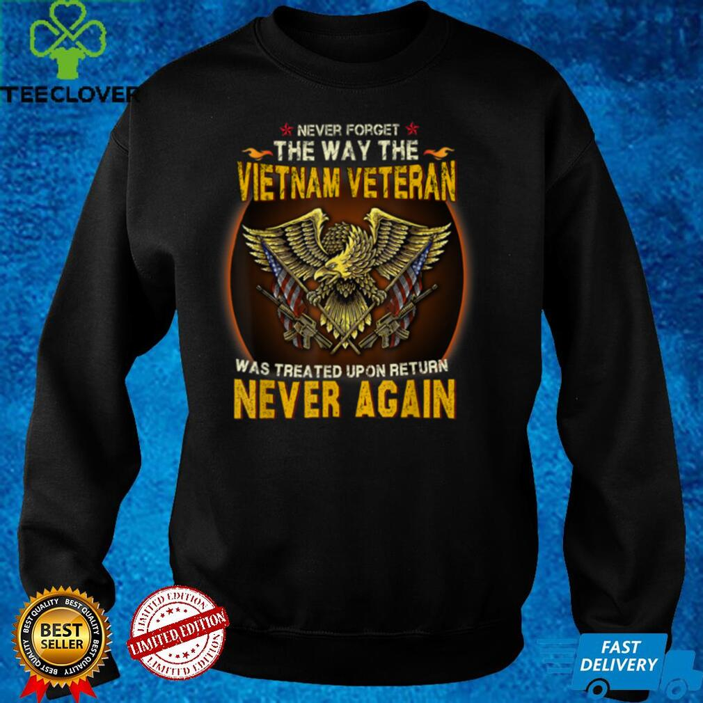 Mens Never Forget The Way The Vietnam Veteran Was Treated Upon T Shirt