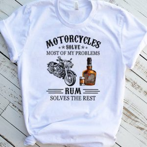 Motorcyles Solve Most Of My Problems R.u.m Solves The Rest T Shirt