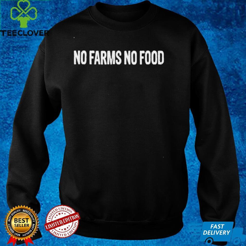 No farms no food shirt