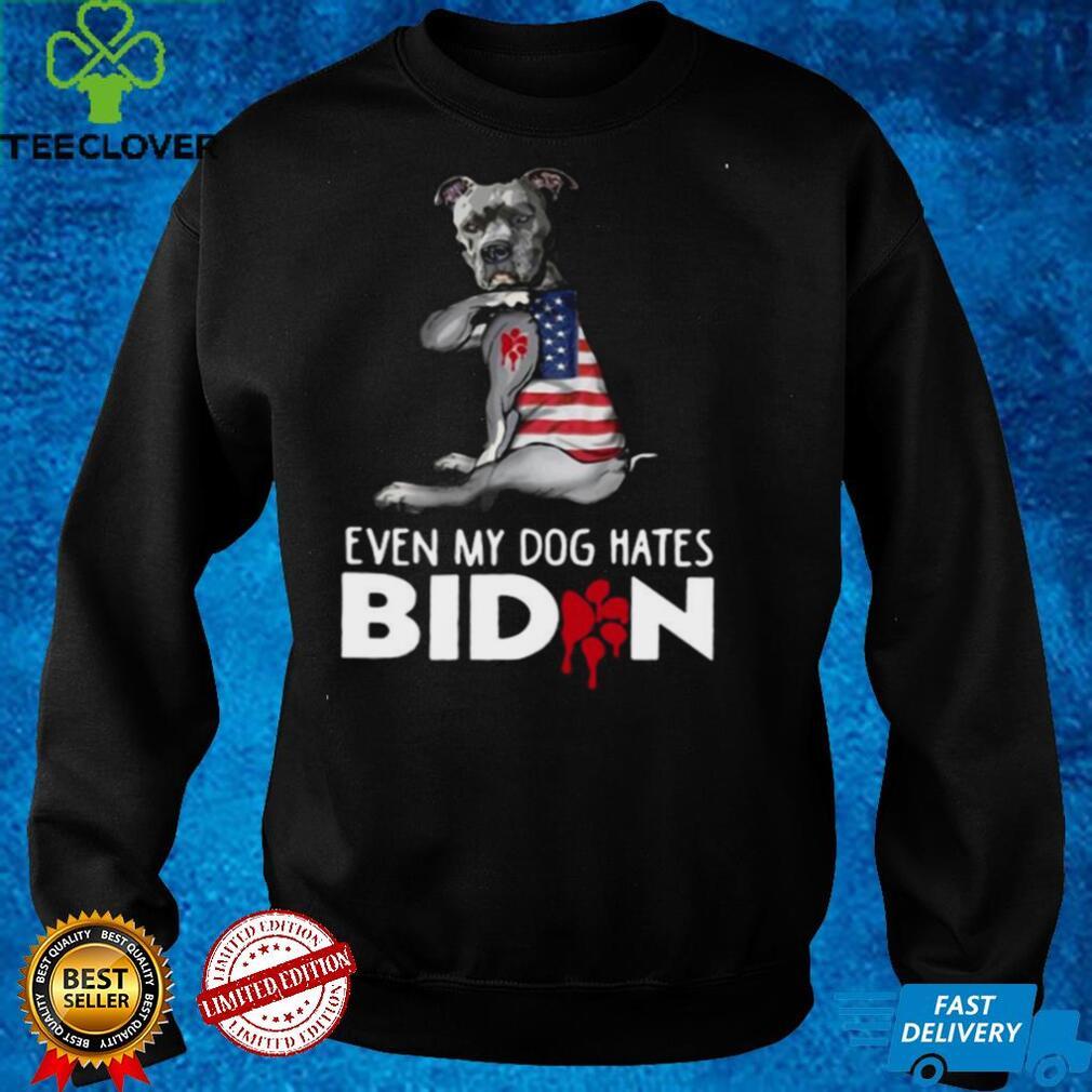 Pitbull even my dog hates Biden shirt