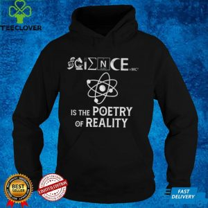 Science IS The Poetry Of Reality Shirt