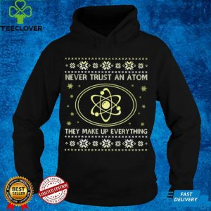 Science Never Trust An Atom They Make Up Everything Christmas T shirt