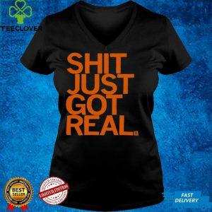 Shit Just Got Real Shirt