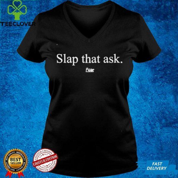Slap that ask pgir shirt