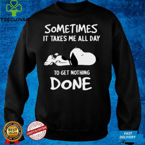 SomeTimes Is Take Me All To Get Nothing Done White Snoopy Funny T shirt