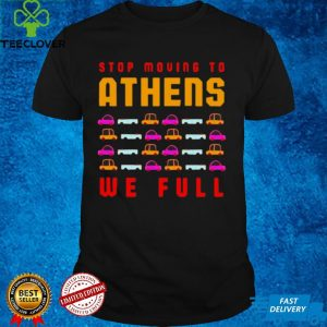 Stop Moving To Athens We Full Greece Traffic Athenian T shirt