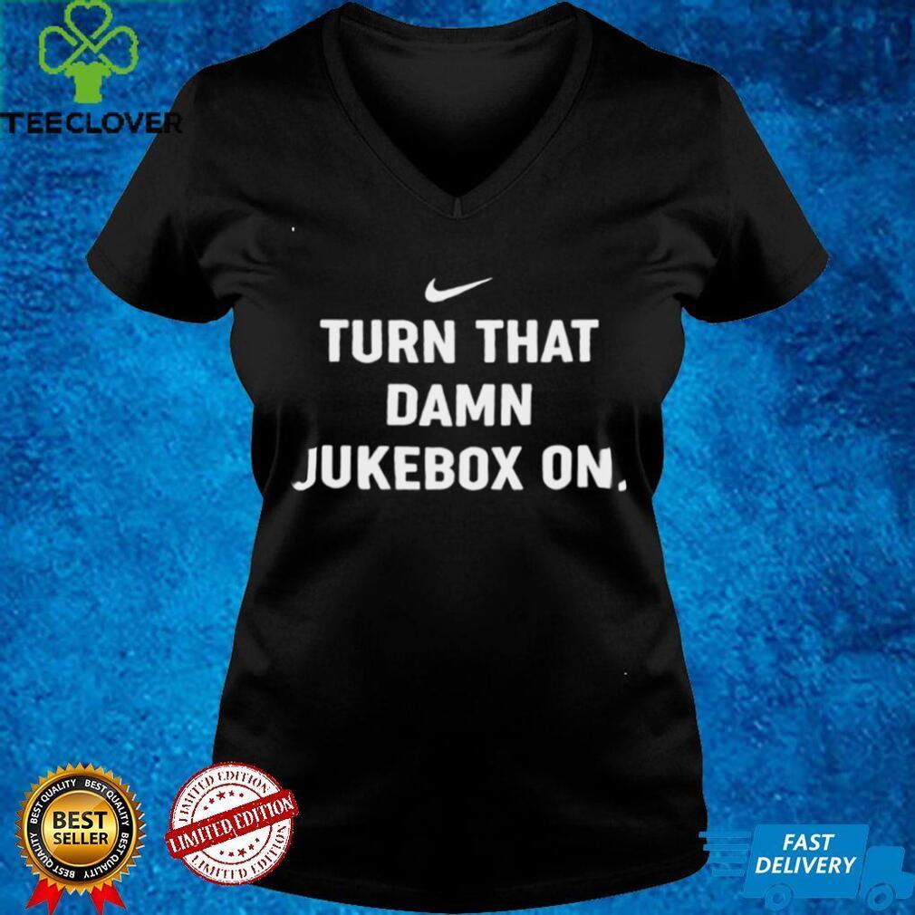 Turn That Damn Jukebox On TShirts