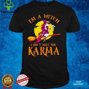 Unicorn Witch Riding Broom Im a witch dont wait for Karma Halloween shirt