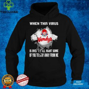 Wendy's when this virus is over I still want some of you shirt