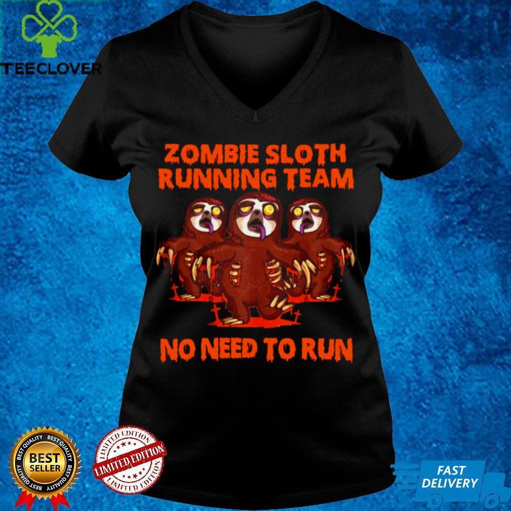 Zombie Sloth Running Team No Need To Run Halloween T shirt