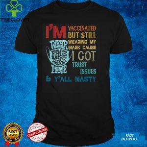 i'm vaccinated but still wearing my mask T Shirt