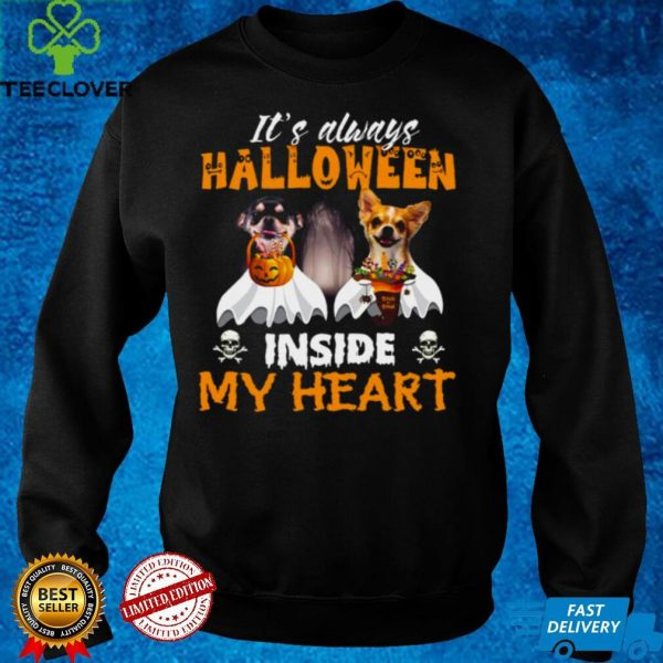 Chihuahua Its Always Halloween Trick Or Treat Inside My Heart T shirt